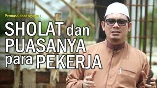 Ceramah Singkat: Sholat dan Puasanya para Pekerja – Ustadz Ahmad Zainuddin, Lc