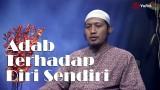 Kajian Islam: Adab Terhadap Diri Sendiri – Ustadz Zaid Susanto