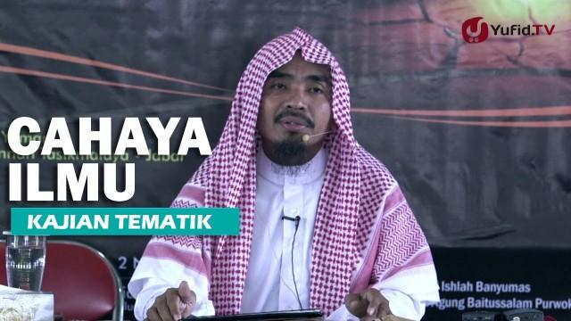 Kajian Islam: Cahaya Ilmu dan Gelapnya Kebodohan – Ustadz Abu Qotadah