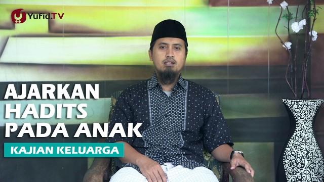 Kajian Islam dan Keluarga: Ajarkan Hadits Kepada Anak – Abdullah Zaen, MA
