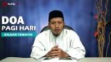 Kajian Islam: Doa Yang Diucapkan Ketika Pagi Hari – Ustadz Zaid Susanto