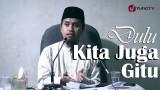 Kajian Islam: Dulu Kita Juga Gitu – Ustadz Abdullah Zaen
