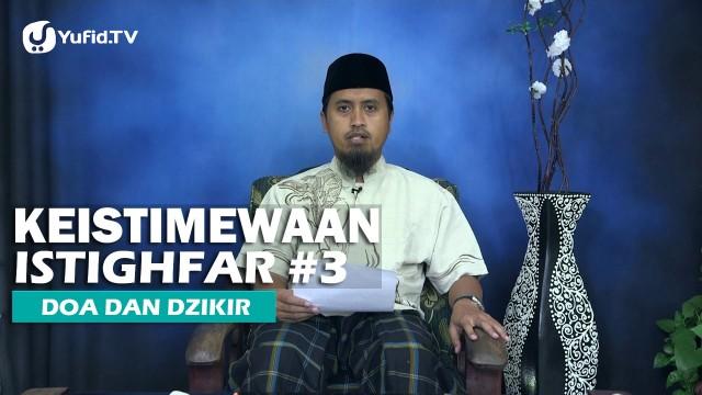 Kajian Islam: Keistimewaan Istighfar Bagian 3 – Ustadz Abdullah Zaen, MA