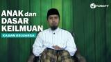 Kajian Pendidikan Anak Islam: Anak dan Dasar Keilmuan – Ustadz Abdullah Zaen, MA