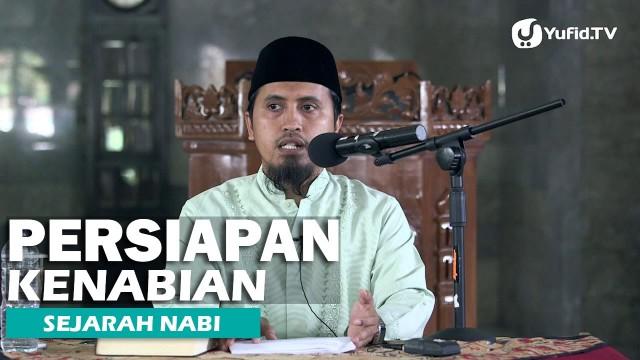 Kajian Sejarah Nabi Muhammad: Persiapan Pra Kenabian – Ustadz Abdullah Zaen, MA