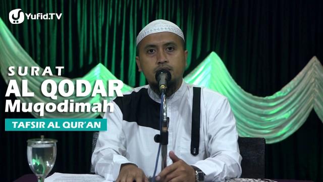 Kajian Tafsir Al Quran: Tafsir Surat Al Qodar Muqodimah – Ustadz Abdullah Zaen, MA