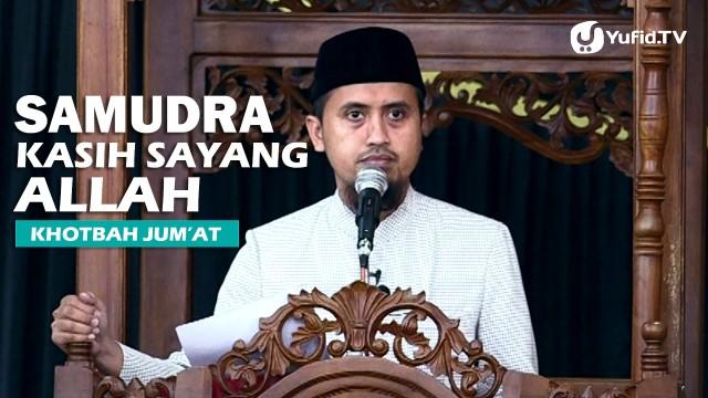 Khotbah Jumat: Samudra Kasih Sayang – Ustadz Abdullah Zaen, MA
