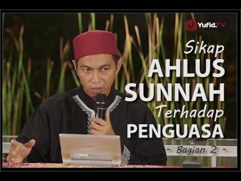 Sikap Ahlus Sunnah Terhadap Penguasa (02) – Ustadz Abuz Zubair Hawaary