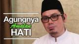 Agungnya Amalan Hati – Ustadz Ahmad Zainuddin, Lc