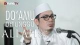 Do'amu Ditunggu Allah – Ustadz Ahmad Zainuddin, Lc.
