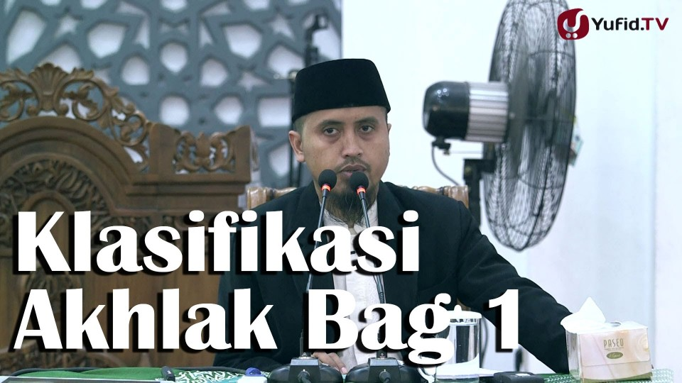 Kajian Adab dan Akhlak: Klasifikasi Akhlak Bagian 1 – Ustadz Abdullah Zaen, MA