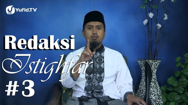 Kajian Fiqih Doa dan Dzikir: Redaksi Istighfar Bagian 3 – Ustadz Abdullah Zaen, MA