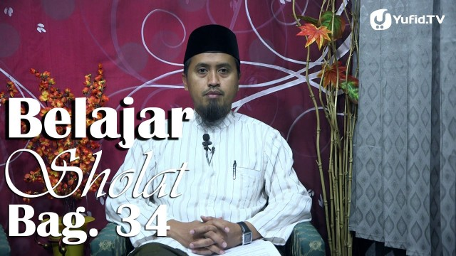 Kajian Fiqih Islam: Belajar Sholat Bagian 34 Duduk diantara Dua Sujud – Ustadz Abdullah Zaen, MA