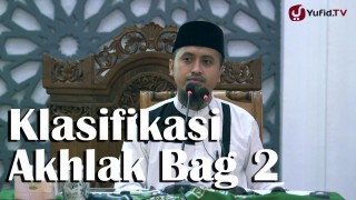Kajian Islam Adab dan Akhlaq: Klasifikasi Akhlak Bagian 2 – Ustadz Abdullah Zaen, MA