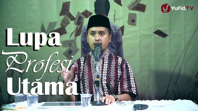 Kajian Islam: Lupa Profesi Utama – Ustadz Abdullah Zaen, MA