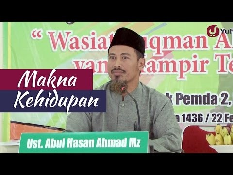 Kajian Islam: Makna Kehidupan – Ustadz Ahmad Mz