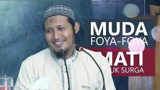 Kajian Islam: Muda Foya Foya Mati Masuk Surga – Ustadz Zaid Susanto, Lc