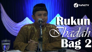 Kajian Islam: Rukun Ibadah Bagian 2 – Ustadz Agus Abu Muhammad