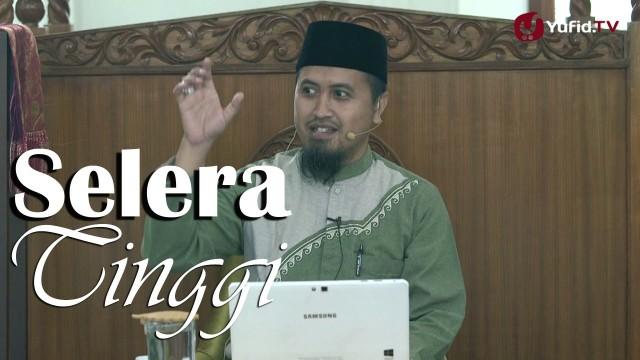 Kajian Islam: Selera Tinggi – Ustadz Abdullah Zaen, MA