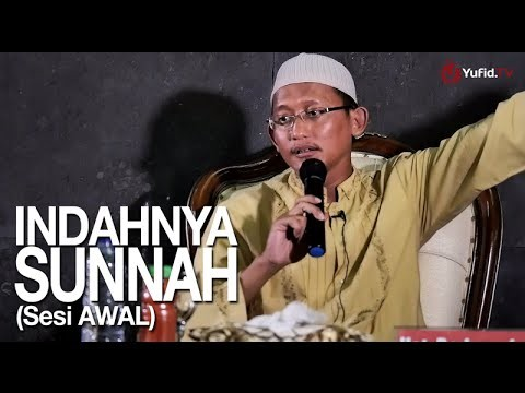 Kajian Islam: (Sesi Awal) Indahnya Sunnah – Ustadz Badru Salam, Lc