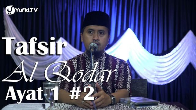 Kajian Tafsir Al Quran Surat Al Qodar Ayat 1 Bagian 2 – Ustadz Abdullah Zaen, MA