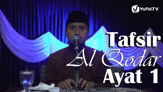 Kajian Tafsir Al Quran: Tafsir Surat Al Qodar Ayat 1 – Ustadz Abdullah Zaen, MA