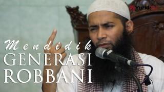 Kajian Umum : Mendidik Generasi Rabbani – Ustadz DR. Syafiq Basalamah, MA