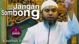 Khutbah Jumat : Jauhi Kesombongan – Ustadz Afifi Abdul Wadud