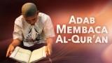 Panduan Ibadah: Adab Membaca Al Qur'an (Dilengkapi Video Ilustrasi Lengkap)
