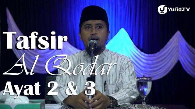 Tafsir Surat Al Qodar Ayat 2 dan 3 – Ustadz Abdullah Zaen, MA