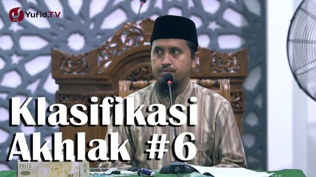 Kajian Fiqih Islam: Klasifikasi Akhlak Bagian 6 – Ustadz Abdullah Zaen, MA