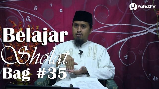 Kajian Fiqih Sholat: Belajar Sholat 35 Duduk Diantara Dua Sujud Bagian 2 – Ustadz Abdullah Zaen, MA