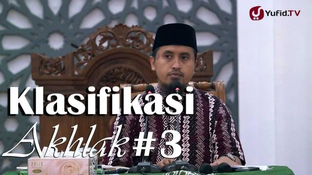 Kajian Islam: Adab dan Akhlak – Klasifikasi Akhlak Bagian 3 – Ustadz Abdullah Zaen, MA