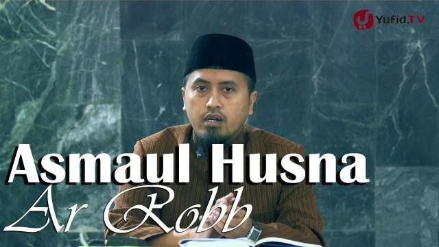 Kajian Islam Fikih Asmaul Husna: Ar Robb – Ustadz Abdullah Zaen, MA
