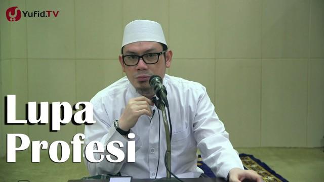 Kajian Islam: Lupa Profesi Utama – Ustadz Ahmad Zainuddin