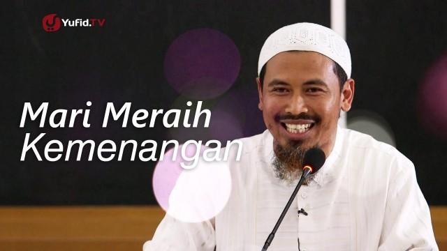 Kajian Islam: Mari Meraih Kemenangan – Ustadz Ahmad MZ