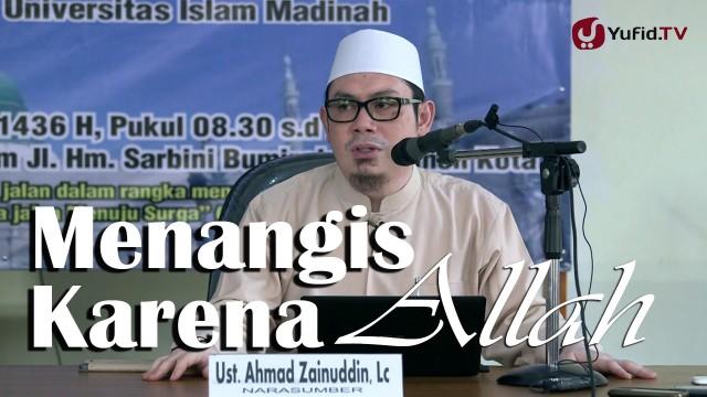 Kajian Islam: Menangis Karena Allah – Ustadz Ahmad Zainuddin, Lc