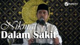 Kajian Islam: Nikmat Dalam Sakit – Ustadz Abdullah Zaen MA