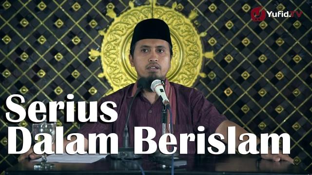Kajian Islam: Serius dalam Berislam – Ustadz Abdullah Zaen, MA