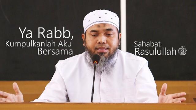Kajian Islam: Ya Rabb Kumpulkanlah Aku Bersama Sahabat Rasulullah – Ust. Afifi Abdul Wadud