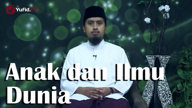 Kajian Keluarga: Anak dan Ilmu Dunia Ustadz Abdullah Zaen MA
