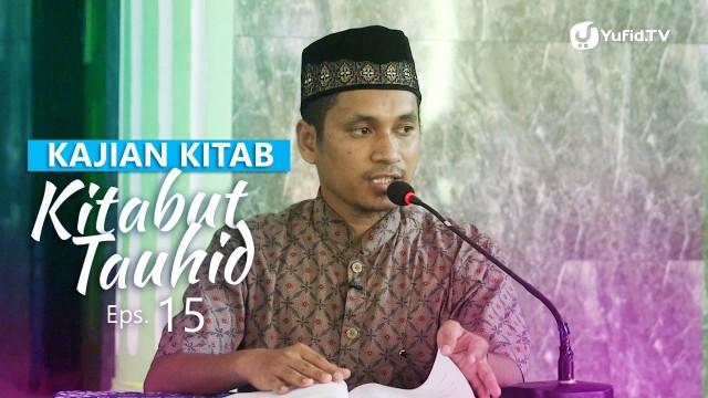 Kajian Kitab: Kitab Tauhid 15 – Ustadz Muhammad Abduh Tuasikal, M.Sc