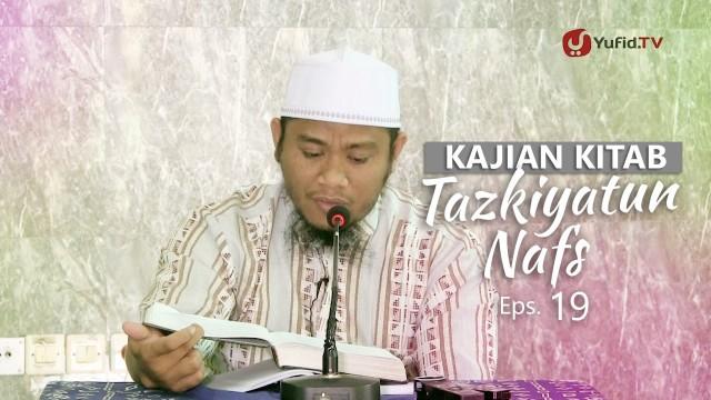 Kajian Kitab: Tazkiyatun Nafs – Ustadz Amir As-Soronjy, Eps. 19