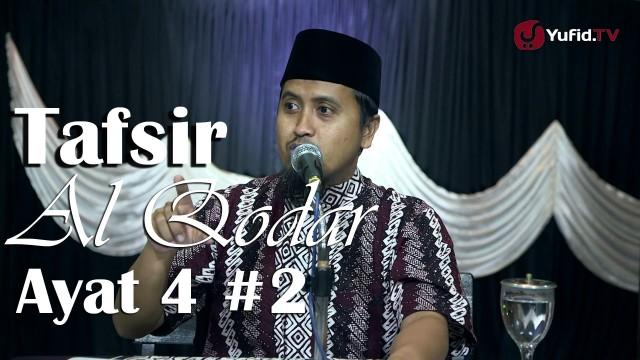 Kajian Tafsir Al Quran: Tafsir Surat Al Qodar Ayat 4 Bagian 2 – Ustadz Abdullah Zaen, MA