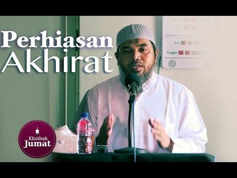 Khutbah Jumat : Perhiasan Akhirat – Ustadz Afifi Abdul Wadud