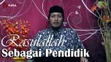Sejarah Nabi Muhammad: Kepribadian Rosulallah Sebagai Pendidik – Ustadz Zaid Susanto, Lc