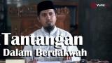 Sejarah Nabi Muhammad: Tantangan Dalam Berdakwah – Ustadz Abdullah Zaen