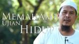 Ceramah Singkat : Memahami Ujian Hidup – Ustadz Muhtarom