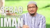 Ceramah Singkat: Sebab Sempurnanya Iman – Ustadz Abdullah Taslim, MA