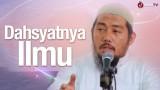 Dahsyatnya Ilmu – Ustadz Abu Fairuz Ahmad Ridwan Lc